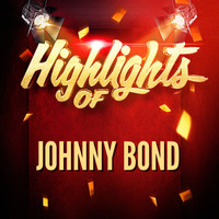 Johnny Bond - Highlights of Johnny Bond
