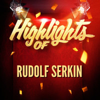 Rudolf Serkin - Highlights of Rudolf Serkin