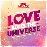 Mark With A K - Love Rules The Universe