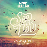 Mark With A K - See Me Now (For What It's Worth) (Candlelight Edit)