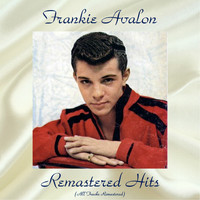Frankie Avalon - Remastered Hits (All Tracks Remastered)