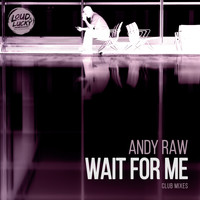Andy Raw - Wait for Me (Club Mixes)