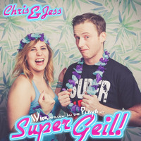 Chris & Jess - Super Geil!