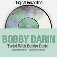 Bobby Darin - Twist with Bobby Darin ([Original 1962 Album - Digitally Remastered])