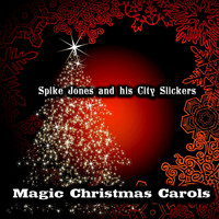 Spike Jones & His City Slickers - Magic Christmas Carols (Original Recordings)