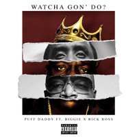 Puff Daddy - Watcha Gon' Do? (feat. Biggie & Rick Ross) (Explicit)