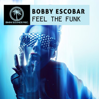 Bobby Escobar - Feel the Funk