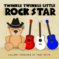 Twinkle Twinkle Little Rock Star - Lullaby Versions of Toby Keith