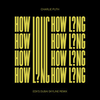 Charlie Puth - How Long (EDX's Dubai Skyline Remix)