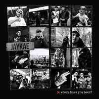 Jaykae - Where Have You Been? (Explicit)
