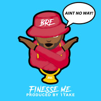 Bre - Finesse Me (Ain't No Way)