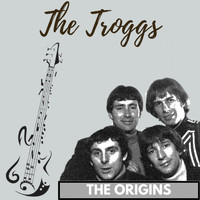 The Troggs - The Origins
