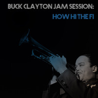 Buck Clayton - Buck Clayton Jam Session: How Hi The Fi