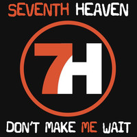 7th Heaven - Don't Make Me Wait