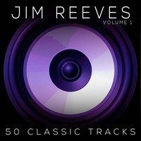 Jim Reeves - 50 Classic Tracks Vol 1