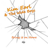 Kim Earl & The Wide Boys - Bring It on Home