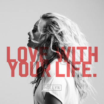 Hollyn - Love With Your Life