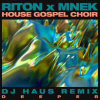 Riton x MNEK x The House Gospel Choir - Deeper (DJ Haus Remix)
