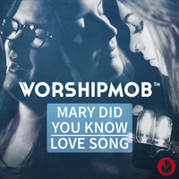 WorshipMob - Mary, Did You Know / Love Song