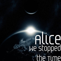 Alice - We Stopped the Time