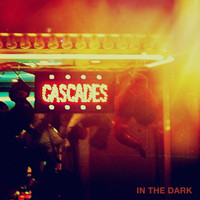 Cascades - In the Dark - EP