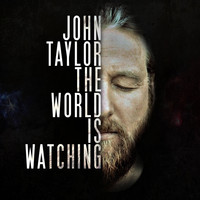 John Taylor - The World Is Watching