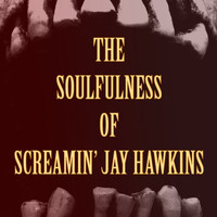 Screamin' Jay Hawkins - The Soulfulness of Screamin' Jay Hawkins