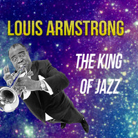 Louis Armstrong - The King Of Jazz, Louis Armstrong
