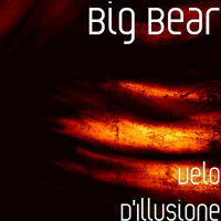 Big Bear - Velo d'illusione