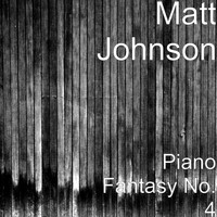 Matt Johnson - Piano Fantasy No. 4