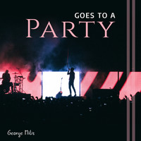 George Milis - Goes to a Party