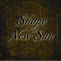 Shape of the new sun - The Pain