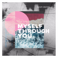 Kevin Daniel - Myself Through You