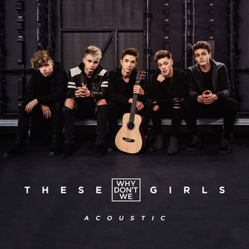 Why Don't We - These Girls (Acoustic)