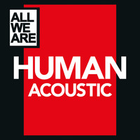 All We Are - Human (Acoustic)