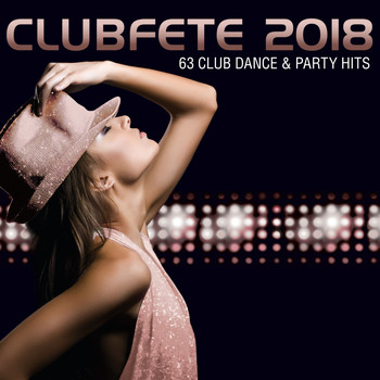 Various Artists - Clubfete 2018 (63 Club Dance & Party Hits [Explicit])