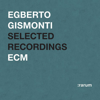 Egberto Gismonti - Selected Recordings