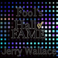 JERRY WALLACE - Fool's Hall of Fame
