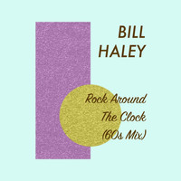Bill Haley - Rock Around the Clock ('60s Mix)