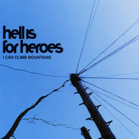 Hell Is For Heroes - I Can Climb Mountains