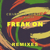 Charming Horses feat. Karlyn - Freak On (Remixes)