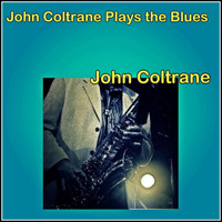 John Coltrane - John Coltrane Plays the Blues