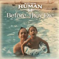 Matthew Human - Before They Die