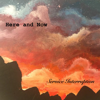 Service Interruption - Here and Now