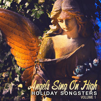Various Artists - Holiday Songsters: Angels Sing on High, Vol. 1