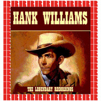 Hank Williams - The Legendary Recordings (Hd Remastered Version)