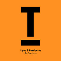 Illyus & Barrientos - So Serious