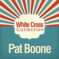Pat Boone - White Cross Collection
