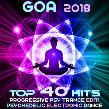 Various Artists - Goa 2018 - Top 40 Hits Best Of Progressive Psy Trance EDM & Psychedelic Electronic Dance