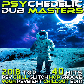Various Artists - Psychedelic Dub Masters 2018 - Top 40 Hits Psy Chill, Glitch Hop, Groove Yoga Psybient, Chillout EDM